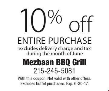 10% off entire purchase. Excludes delivery charge and tax during the month of June. With this coupon. Not valid with other offers. Excludes buffet purchases. Exp. 6-30-17.