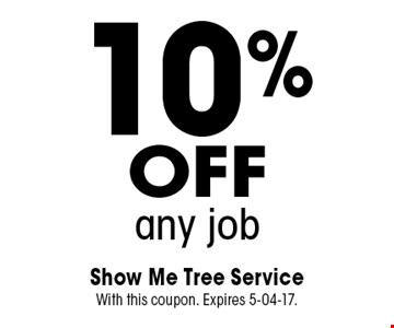 10%offany job. Show Me Tree Service With this coupon. Expires 5-04-17.