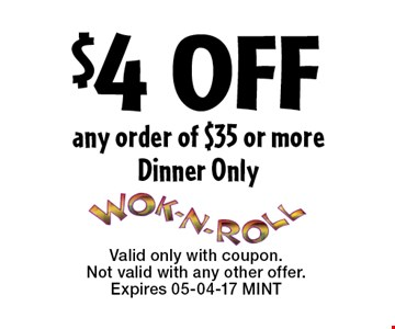 $4 OFF any order of $35 or moreDinner Only. Valid only with coupon. Not valid with any other offer.Expires 05-04-17 MINT