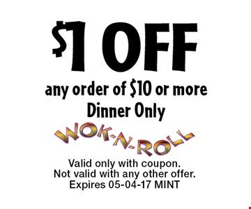 $1 OFF any order of $10 or moreDinner Only. Valid only with coupon. Not valid with any other offer.Expires 05-04-17 MINT
