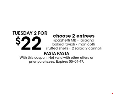 $22 TUESDAY 2 FOR. With this coupon. Not valid with other offers or prior purchases. Expires 05-04-17.