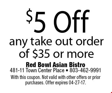 $5 Off any take out order of $35 or more. With this coupon. Not valid with other offers or prior purchases. Offer expires 04-27-17.