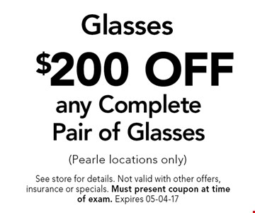 $200 OFF any CompletePair of Glasses (Pearle locations only). See store for details. Not valid with other offers, insurance or specials. Must present coupon at timeof exam. Expires 05-04-17
