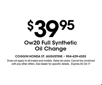 $39.95 Ow20 Full Synthetic Oil Change. Does not apply to all makes and models. Sales tax extra. Cannot be combined with any other offers. See dealer for specific details.Expires 05-04-17