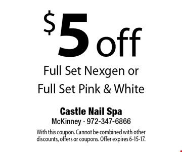 $5 off Full Set Nexgen or Full Set Pink & White. With this coupon. Cannot be combined with other discounts, offers or coupons. Offer expires 6-15-17.