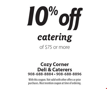 10% off catering of $75 or more. With this coupon. Not valid with other offers or prior purchases. Must mention coupon at time of ordering.