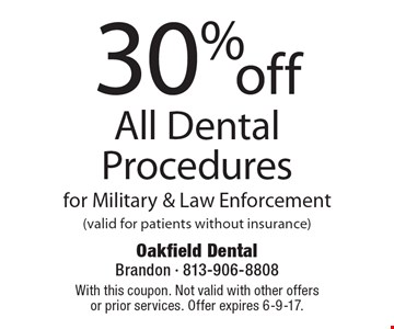 30% off All Dental Procedures for Military & Law Enforcement (valid for patients without insurance). With this coupon. Not valid with other offers or prior services. Offer expires 6-9-17.