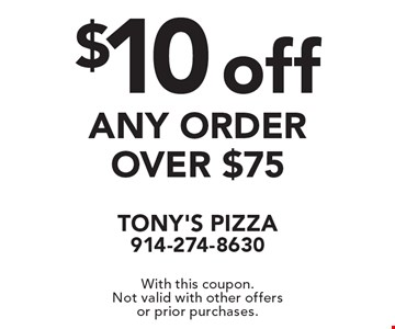 $10 off any order over $75. With this coupon. Not valid with other offers or prior purchases.