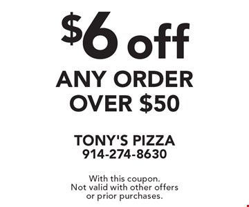 $6 off any order over $50. With this coupon. Not valid with other offers or prior purchases.