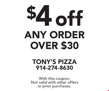 $4 off any order over $30. With this coupon. Not valid with other offers or prior purchases.