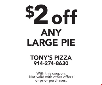 $2off any large pie. With this coupon. Not valid with other offers or prior purchases.