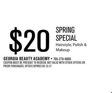 $20 Spring Special Hairstyle, Polish & Makeup. Georgia Beauty Academy - 706-278-9606Coupon must be present to redeem. Not valid with other offers or prior purchases. Offer expires 05-13-17
