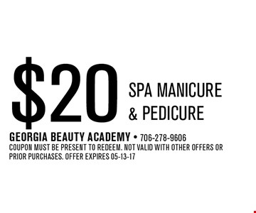 $20 SPA manicure & pedicure. Georgia Beauty Academy - 706-278-9606 Coupon must be present to redeem. Not valid with other offers or prior purchases. Offer expires 05-13-17