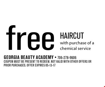 free haircut with purchase of a chemical service. Georgia Beauty Academy - 706-278-9606Coupon must be present to redeem. Not valid with other offers or prior purchases. Offer expires 05-13-17
