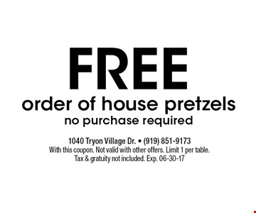 free order of house pretzels no purchase required. With this coupon. Not valid with other offers. Limit 1 per table. Tax & gratuity not included. Exp. 06-30-17