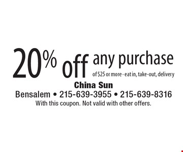 20% off any purchase of $25 or more - eat in, take-out, delivery. With this coupon. Not valid with other offers.