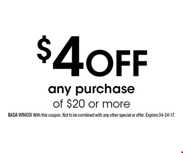 $4 Off any purchase of $20 or more. Bada Wings! With this coupon. Not to be combined with any other special or offer. Expires 04-24-17.