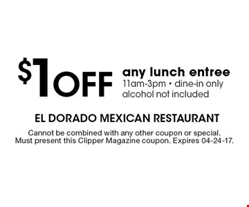$1 Off any lunch entree. 11am-3pm - dine-in only alcohol not included. Cannot be combined with any other coupon or special.Must present this Clipper Magazine coupon. Expires 04-24-17.