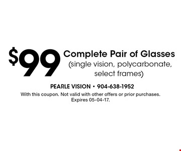 $99 Complete Pair of Glasses (single vision, CR39, select frames). With this coupon. Not valid with other offers or prior purchases. Expires 05-04-17.