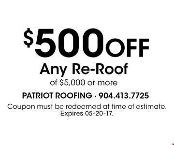 $500 Off Any Re-Roofof $5,000 or more. Coupon must be redeemed at time of estimate. Expires 05-20-17.