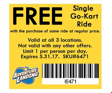 Free Single Go-Kart Ride with the purchase of same ride at regular price. . Valid at all 3 locations. Not valid with any other offers. Limit 1 per person per day. Expires 05/31/17. SKU#71