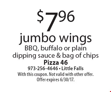 $7.96 jumbo wings BBQ, buffalo or plaindipping sauce & bag of chips. With this coupon. Not valid with other offer. Offer expires 6/30/17.