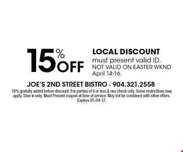 15% Off LOCAL DISCOUNTmust present valid ID. NOT VALID ON EASTER WKNDApril 14-16.. 18% gratuity added before discount. For parties of 6 or less & one check only. Some restrictions may apply. Dine in only. Must Present coupon at time of service. May not be combined with other offers.Expires 05-04-17.