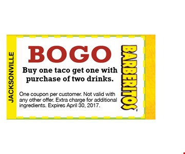 BOGO Buy one taco get one with purchase of two drinks. One coupon per customer. Not valid with any other off er. Extra charge for additional ingredients. Expires April 30, 2017.