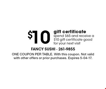 $10 gift certificate spend $65 and receive a $10 gift certificate good for your next visit. One coupon per table. With this coupon. Not valid with other offers or prior purchases. Expires 5-04-17.
