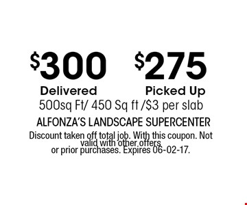 $300 Delivered. Discount taken off total job. With this coupon. Not valid with other offers or prior purchases. Expires 06-02-17.