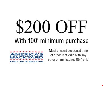 $200 OFF With 100' minimum purchase. Must present coupon at timeof order. Not valid with anyother offers. Expires 05-15-17