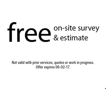 free on-site survey & estimate. Not valid with prior services, quotes or work in progress. Offer expires 06-02-17.