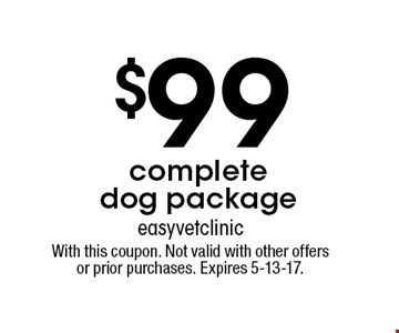 $99 complete dog package. With this coupon. Not valid with other offers or prior purchases. Expires 5-13-17.