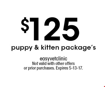 $125 puppy & kitten package's. Not valid with other offers or prior purchases. Expires 5-13-17.