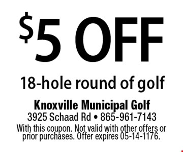$5 OFF 18-hole round of golf. With this coupon. Not valid with other offers or prior purchases. Offer expires 05-14-1176.