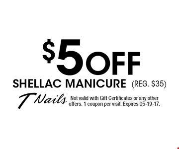 $5 Off Shellac Manicure(Reg. $35). Not valid with Gift Certificates or any otheroffers. 1 coupon per visit. Expires 05-19-17.