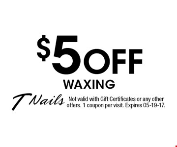 $5 Off waxing. Not valid with Gift Certificates or any otheroffers. 1 coupon per visit. Expires 05-19-17.