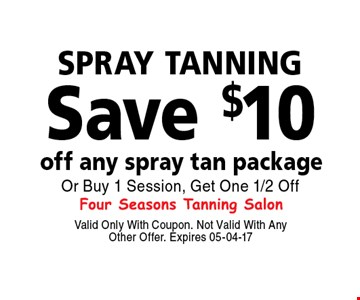 Save $10 SPRAY TANNING. Valid Only With Coupon. Not Valid With Any Other Offer. Expires 05-04-17