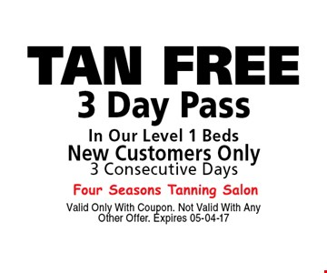 TAN FREE 3 Day PassIn Our Level 1 BedsNew Customers Only3 Consecutive Days. Valid Only With Coupon. Not Valid With Any Other Offer. Expires 05-04-17