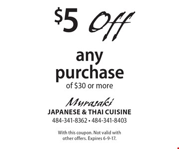 $5 off any purchase of $30 or more . With this coupon. Not valid with other offers. Expires 6-9-17.