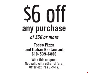 $6 off any purchase of $60 or more. With this coupon. Not valid with other offers. Offer expires 6-9-17.