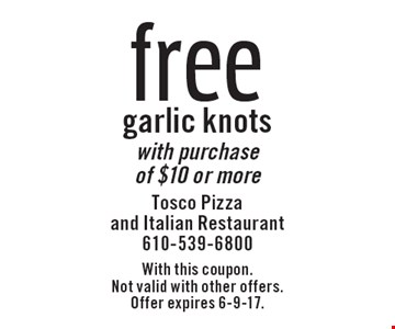Free garlic knots with purchase of $10 or more. With this coupon. Not valid with other offers. Offer expires 6-9-17.