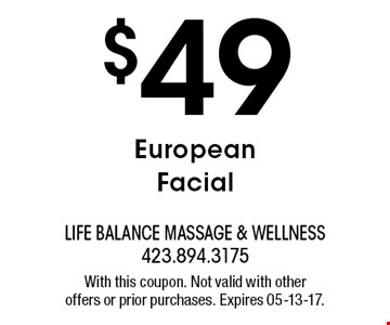 $49 EuropeanFacial. With this coupon. Not valid with otheroffers or prior purchases. Expires 05-13-17.