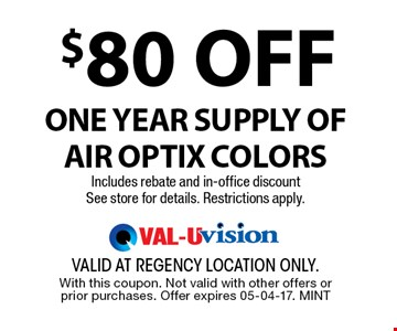 $80 OFF one year supply ofAir Optix Colors Includes rebate and in-office discountSee store for details. Restrictions apply.. valid at regency location only. With this coupon. Not valid with other offers or prior purchases. Offer expires 05-04-17. MINT