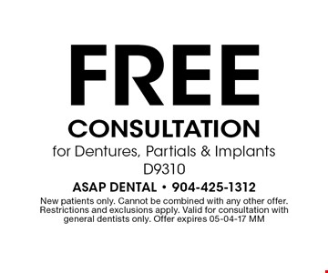 Free Consultation for Dentures, Partials & Implants D9310. New patients only. Cannot be combined with any other offer. Restrictions and exclusions apply. Valid for consultation with general dentists only. Offer expires 05-04-17 MM