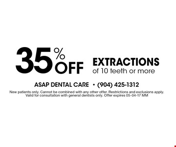 35% Off Extractions of 10 teeth or more. New patients only. Cannot be combined with any other offer. Restrictions and exclusions apply.Valid for consultation with general dentists only. Offer expires 05-04-17 MM