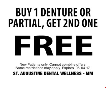 FREE buy 1 denture or partial, get 2nd one. New Patients only. Cannot combine offers. Some restrictions may apply. Expires 05-04-17. ST. AUGUSTINE DENTAL WELLNESS - MM