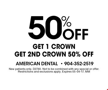 50% Off Get 1 crown get 2nd crown 50% oFF. New patients only. D2740. Not to be combined with any special or offer. Restrictions and exclusions apply. Expires 05-04-17. MM