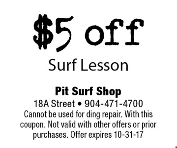 $5 offSurf Lesson. Pit Surf Shop 18A Street - 904-471-4700Cannot be used for ding repair. With this coupon. Not valid with other offers or prior purchases. Offer expires 10-31-17