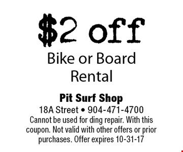 $2 offBike or Board Rental. Pit Surf Shop 18A Street - 904-471-4700Cannot be used for ding repair. With this coupon. Not valid with other offers or prior purchases. Offer expires 10-31-17